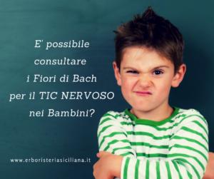 É possibile consultare I Fiori di Bach per il TIC NERVOSO nei bambini? Erboristeria siciliana, la tua erboristeria online