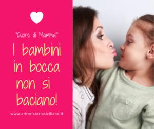 I bambini in bocca non si baciano! Erboristeria siciliana, la tua erboristeria online